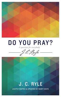 Do You Pray? a Question for Everybody - Ryle, John Charles, BP., and Davis, Mary (Editor)