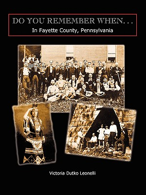 Do You Remember When...in Fayette County, Pennsylvania - Leonelli, Victoria Dutko