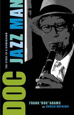 Doc: The Story of a Birmingham Jazz Man - Adams, Frank, and Mathews, Burgin, M.A.