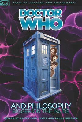 Doctor Who and Philosophy - Lewis, Courtland G (Editor), and Smithka, Paula (Editor)