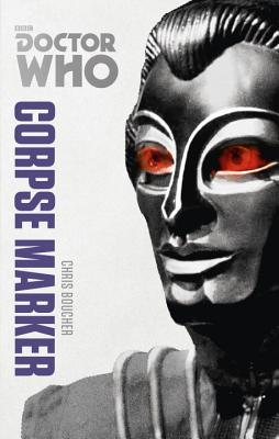 Doctor Who: Corpse Marker: The Monster Collection Edition - Boucher, Chris