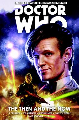 Doctor Who: The Eleventh Doctor: The Then & the Now - Spurrier, Simon, and Williams, Rob, and Fraser, Simon (Artist)