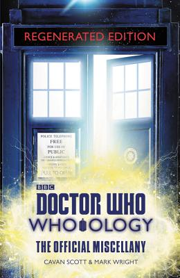 Doctor Who: Who-Ology Regenerated Edition: The Official Miscellany - Scott, Cavan, and Wright, Mark
