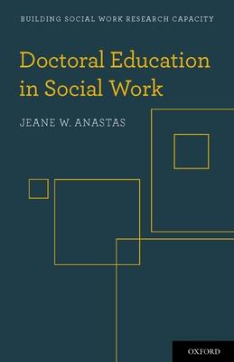 Doctoral Education in Social Work - Anastas, Jeane W
