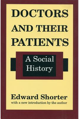 Doctors and Their Patients: A Social History - Shorter, Edward