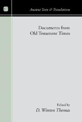 Documents from Old Testament Times - Thomas, D Winton (Editor), and Hanson, K C (Foreword by)