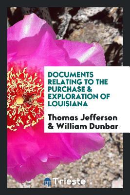 Documents Relating to the Purchase & Exploration of Louisiana - Jefferson, Thomas