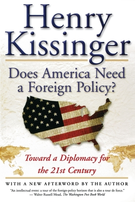 Does America Need a Foreign Policy?: Toward a Diplomacy for the 21st Century - Kissinger, Henry
