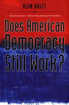 Does American Democracy Still Work? - Wolfe, Alan