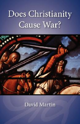 Does Christianity Cause War? - Martin, David