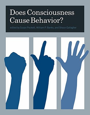 Does Consciousness Cause Behavior? - Pockett, Susan (Editor), and Banks, William P (Editor), and Gallagher, Shaun (Editor)