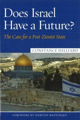 Does Israel Have a Future?: The Case for a Post-Zionist State - Hilliard, Constance, and Mezvinsky, Norton (Foreword by)