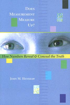 Does Measurement Measure Up?: How Numbers Reveal and Conceal the Truth - Henshaw, John M, Professor