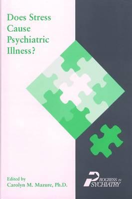 Does Stress Cause Psychiatric Ill? - Mazure, Carolyn M, Dr., Ph.D. (Editor)