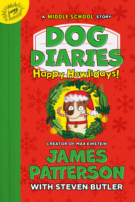 Dog Diaries: Happy Howlidays: A Middle School Story - Patterson, James, and Butler, Steven, and Watson, Richard