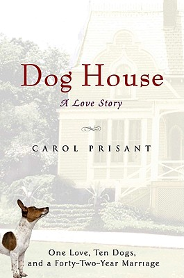 Dog House: A Love Story - Prisant, Carol