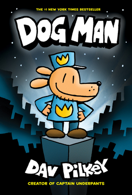 Dog Man: From the Creator of Captain Underpants (Dog Man #1) - Pilkey, Dav