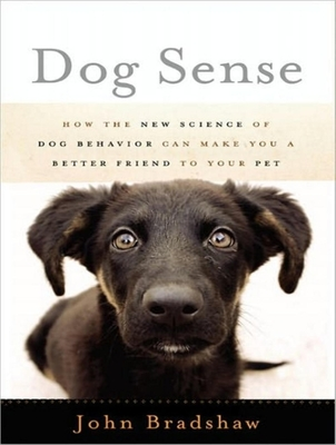 Dog Sense: How the New Science of Dog Behavior Can Make You a Better Friend to Your Pet - Bradshaw, John, and Page, Michael (Narrator)