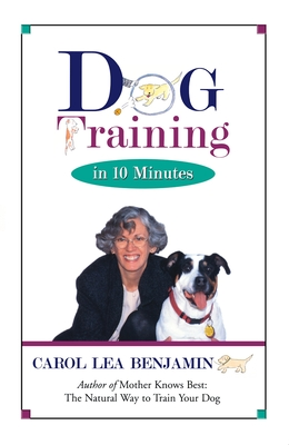 Dog Training in 10 Minutes - Benjamin, Carol Lea