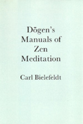 Dogen's Manuals of Zen Meditation - Bielefeldt, Carl
