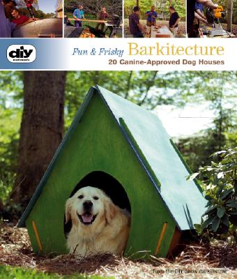 Doggie Homes: Barkitecture for Your Best Friend - Cusick, Dawn (Editor), and Paden, Matt (Editor), and Clark, Jesse (Contributions by)