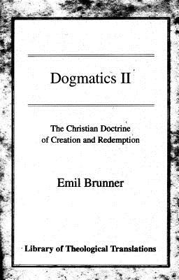 Dogmatics: Volume II - Christian Doctrine of Creation & Redemption - Brunner, Emil, and Wyon, Olive (Translated by)