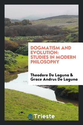Dogmatism and Evolution: Studies in Modern Philosophy - De Laguna, Theodore, and de Laguna, Grace Andrus