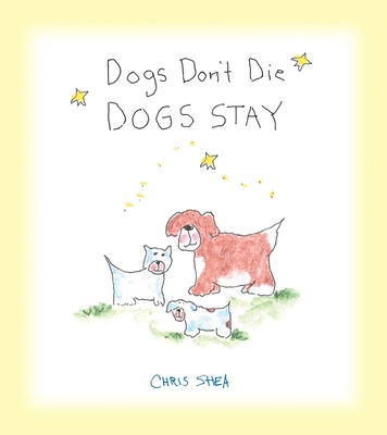 Dogs Don't Die Dogs Stay - Shea, Chris