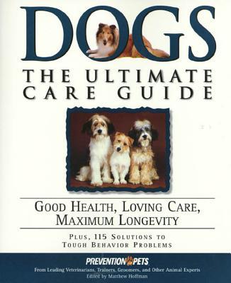 Dogs: The Ultimate Care Guide: Good Health, Loving Care, Maximum Longevity - Hoffman, Matthew, MD (Editor)