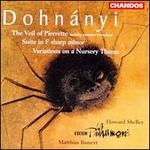 Dohn�nyi: Veil of Pierrette; Suite; Variations on a Nursery Theme