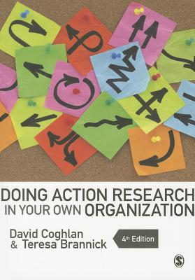 Doing Action Research in Your Own Organization - Coghlan, David, and Brannick, Teresa