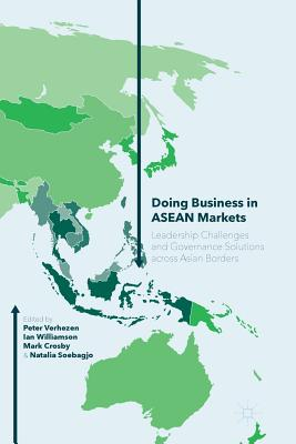 Doing Business in ASEAN Markets: Leadership Challenges and Governance Solutions Across Asian Borders - Verhezen, Peter (Editor), and Williamson, Ian (Editor), and Crosby, Mark (Editor)