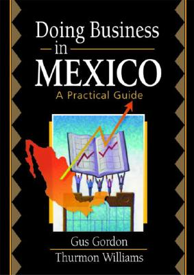 Doing Business in Mexico: A Practical Guide - Stevens, Robert E, and Loudon, David L, and Gordon, Gus