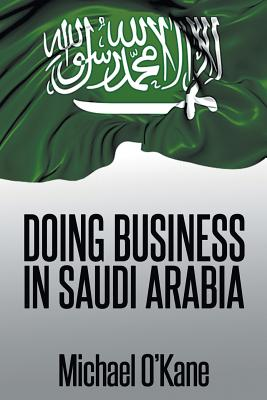 Doing Business in Saudi Arabia - O'Kane, Michael