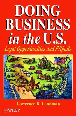 Doing Business in the Us: Legal Opportunities and Pitfalls - Landman, Lawrence B