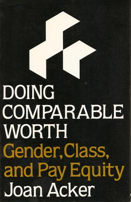 Doing Comparable Worth: Gender, Class, and Pay Equity - Acker, Joan