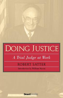 Doing Justice: A Trial Judge at Work - Satter, Robert