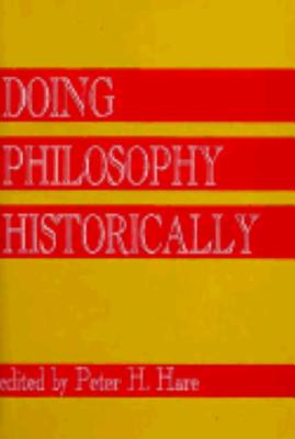Doing Philosophy Historically - Hare, Peter H (Editor), and Hare, H Peter (Editor)