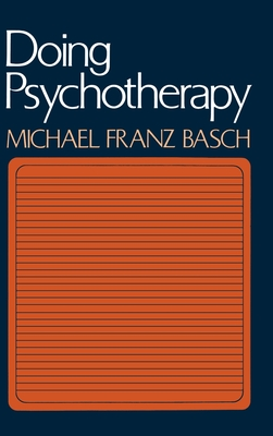 Doing Psychotherapy - Basch, Michael Franz