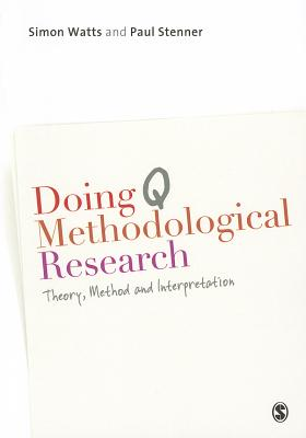Doing Q Methodological Research: Theory, Method & Interpretation - Watts, Simon, and Stenner, Paul