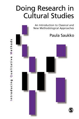 Doing Research in Cultural Studies: An Introduction to Classical and New Methodological Approaches - Saukko, Paula A, Dr.