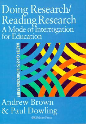 Doing Research/Reading Research: Re-Interrogating Education - Brown, Andrew, and Dowling, Paul