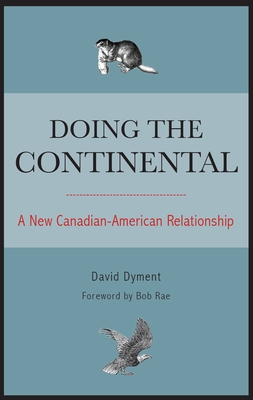 Doing the Continental: A New Canadian-American Relationship - Dyment, David, and Rae, Bob (Foreword by)