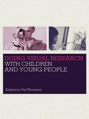 Doing Visual Research with Children and Young People - Thomson, Pat (Editor)
