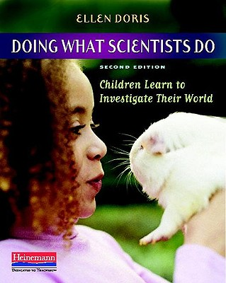 Doing What Scientists Do: Children Learn to Investigate Their World - Doris, Ellen