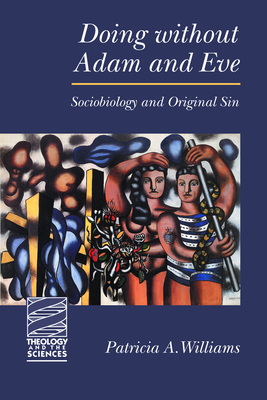 Doing Without Adam and Eve: Sociobiology and Original Sin - Williams, Patricia a