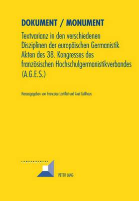 Dokument / Monument: Textvarianz in Den Verschiedenen Disziplinen Der Europaeischen Germanistik- Akten Des 38. Kongresses Des Franzoesischen Hochschulgermanistikverbandes (A.G.E.S.) - Lartillot, Francoise (Editor)