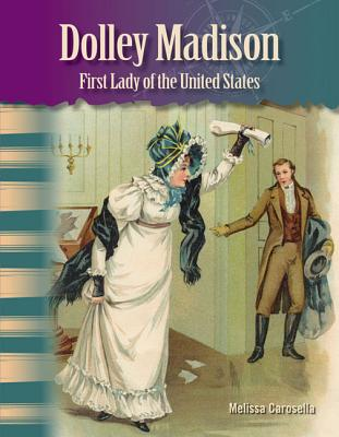 Dolley Madison: First Lady of the United States - Carosella, Melissa