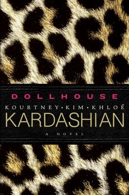 Dollhouse - Kardashian, Kourtney, and Kardashian, Kim, and Kardashian, Khloe