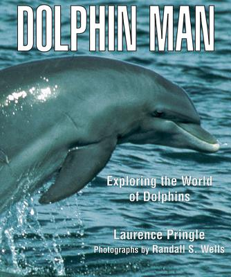 Dolphin Man: Exploring the World of Dolphins - Pringle, Laurence, Mr., and Wells, Randall S (Photographer)